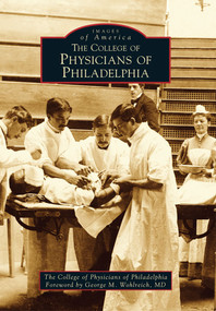 College of Physicians of Philadelphia, The by The College of Physicians of Philadelphia, George M. Wohlreich MD, 9780738592329