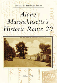 Along Massachusetts's Historic Route 20 by Michael J. Till, 9780738592473
