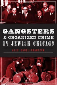 Gangsters and Organized Crime in Jewish Chicago by Alex Garel-Frantzen, 9781626191938