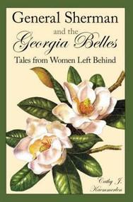 General Sherman and the Georgia Belles (Tales from Women Left Behind) by Cathy J. Kaemmerlen, 9781596291591