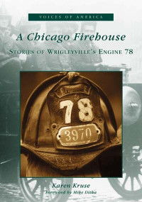 A Chicago Firehouse (Stories of Wrigleyville's Engine 78) by Karen Kruse, Mike Ditka, 9780738518572