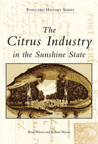 Citrus Industry in the Sunshine State, The by Brian Weaver, Richard Weaver, 9780738503028