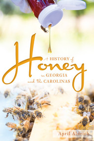 A History of Honey in Georgia and the Carolinas by April Aldrich, 9781626198289