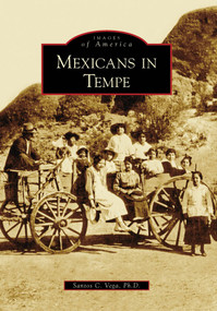 Mexicans in Tempe by Santos C. Vega Ph.D., 9780738570563