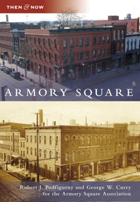 Armory Square by Robert J. Podfigurny, George W. Curry, Armory Square Association, 9780738565088