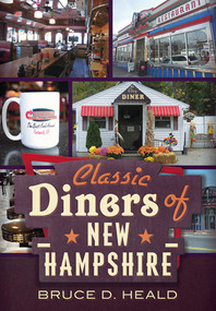 Classic Diners of New Hampshire by Bruce D. Heald, 9781625450739