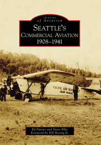 Seattle's Commercial Aviation: (1908-1941) by Ed Davies, Steve Ellis, Foreword by Bill Boeing Jr., 9780738571010