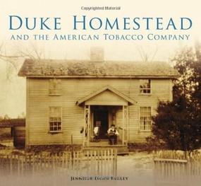 Duke Homestead and the American Tobacco Company by Jennifer Dawn Farley, 9780738599410