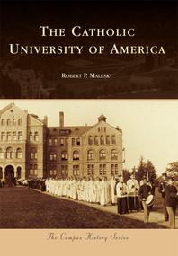 The Catholic University of America by Robert P. Malesky, 9780738585529