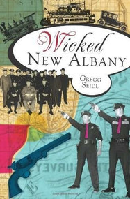 Wicked New Albany by Gregg Seidl, 9781609494629