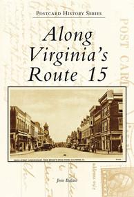 Along Virginia's Route 15 by Josie Ballato, 9780738567389