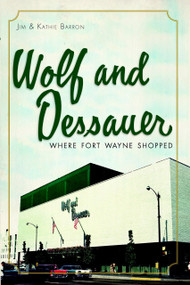 Wolf and Dessauer (Where Fort Wayne Shopped) by Jim Barron, Kathie Barron, 9781609493349