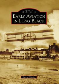 Early Aviation in Long Beach by Gerrie Schipske, 9780738570839