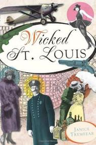 Wicked St. Louis by Janice Tremeear, 9781609492984