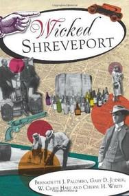 Wicked Shreveport by Bernadette J. Palombo, Gary D. Joiner, W. Chris Hale, Cheryl H. White, 9781596298187
