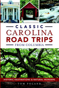 Classic Carolina Road Trips from Columbia: (Historic Destinations & Natural Wonders) by Tom Poland, 9781626196506