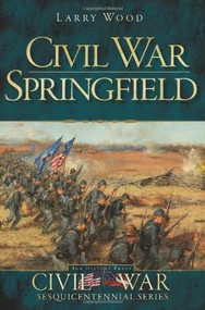 Civil War Springfield by Larry Wood, 9781609493080