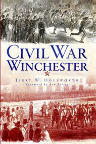 Civil War Winchester by Jerry W. Holsworth, Ben Ritter, 9781609491611