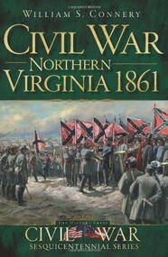 Civil War Northern Virginia 1861 by William S. Connery, 9781609493523