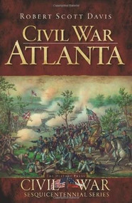 Civil War Atlanta by Robert Scott Davis, 9781596297630