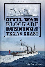 Civil War Blockade Running on the Texas Coast by Andrew W. Hall, 9781626195004
