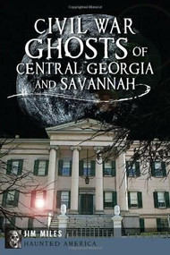 Civil War Ghosts of Central Georgia and Savannah by Jim Miles, 9781626191914