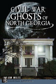Civil War Ghosts of North Georgia by Jim Miles, 9781626191846