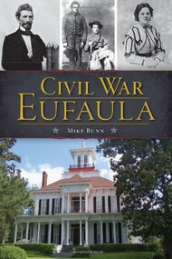 Civil War Eufaula by Mike Bunn, 9781626192447