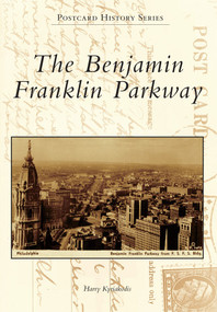 Benjamin Franklin Parkway, The by Harry Kyriakodis, 9781467121538
