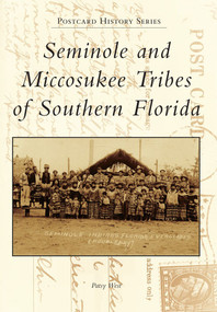 Seminole and Miccosukee Tribes of Southern Florida by Patsy West, 9780738594149