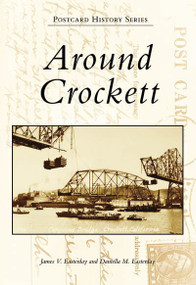 Around Crockett by James V. Easterday, Daniella M. Easterday, 9780738559278