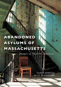 Abandoned Asylums of Massachusetts by Tammy Rebello, L.F. Blanchard, 9781467115544