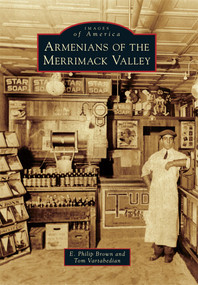 Armenians of the Merrimack Valley by E. Philip Brown, Tom Vartabedian, 9781467115612