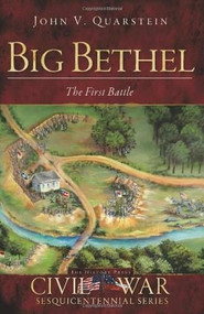 Big Bethel: (The First Battle) by John V. Quarstein, 9781609493547