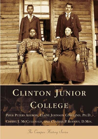 Clinton Junior College by Piper Peters Aheron, Elaine Johnson Copeland Ph.D., Cheryl J. McCullough, Cynthia P. Roddey D.Min., 9780738517292