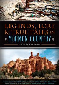 Legends, Lore & True Tales in Mormon Country by Monte Bona, 9781626199392