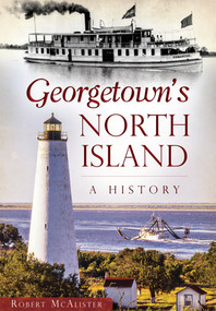 Georgetown's North Island: (A History) by Robert McAlister, 9781467117777