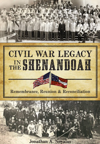 Civil War Legacy in the Shenandoah: (Remembrance, Reunion and Reconciliation) by Jonathan A. Noyalas, 9781626198883