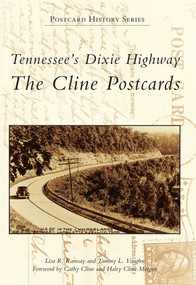 Tennessee's Dixie Highway: (The Cline Postcards) by Lisa R. Ramsay, Tammy L. Vaughn, Haley Cline Morgan, Cathy Cline, 9780738587691