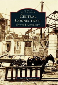 Central Connecticut State University by George R. Muirhead, 9780738501604