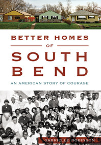 Better Homes of South Bend (An American Story of Courage) by Gabrielle Robinson, 9781467118651