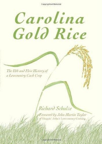 Carolina Gold Rice: (The Ebb and Flow History of a Lowcountry Cash Crop) by Richard Schulze, John Martin Taylor, 9781609496203