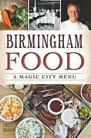 Birmingham Food: (A Magic City Menu) by Emily Brown, 9781626198074