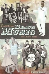 Carolina Beach Music (The Classic Years) by Rick Simmons, 9781609492144