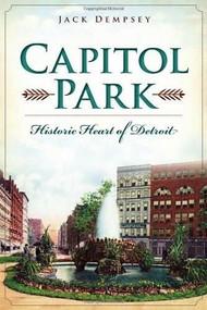 Capitol Park: (Historic Heart of Detroit) by Jack Dempsey, 9781626193741