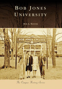 Bob Jones University by Bob A. Nestor, 9780738553894