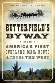 Butterfield's Byway (America's First Overland Mail Route Across the West) by Melody Groves, 9781626194878
