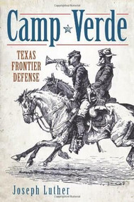 Camp Verde (Texas Frontier Defense) by Joseph Luther, 9781609493868
