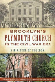 Brooklyn's Plymouth Church in the Civil War Era: (A Ministry of Freedom) by Frank Decker, Lois Rosebrooks, 9781609498108