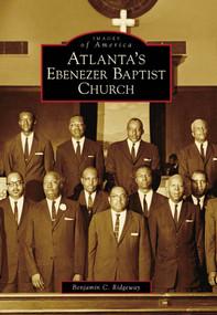 Atlanta's Ebenezer Baptist Church by Benjamin C. Ridgeway, 9780738567983